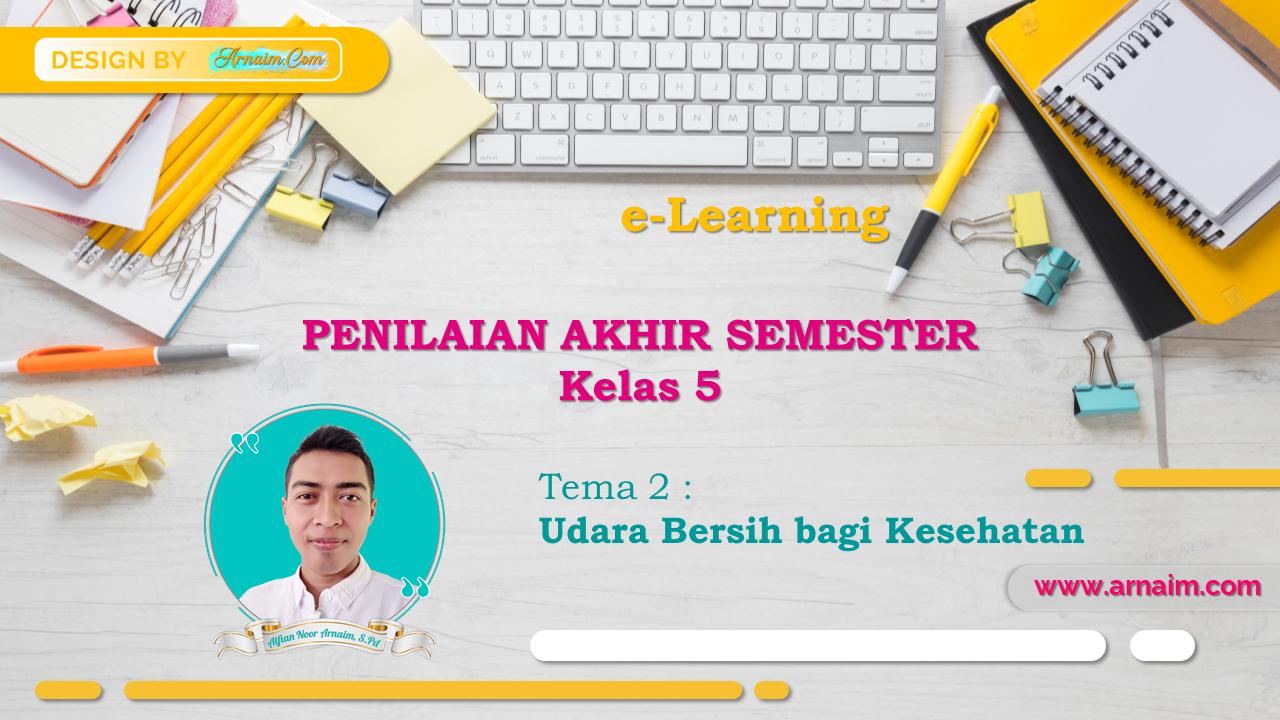 arnaim.com - e-Learning | Soal Penilaian Akhir Semester - Kelas V - Tema 2 (Udara Bersih bagi Kesehatan)
