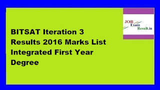 BITSAT Iteration 3 Results 2016 Marks List Integrated First Year Degree