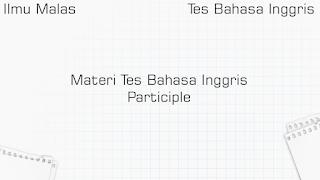 Materi Tes Bahasa Inggris Participle