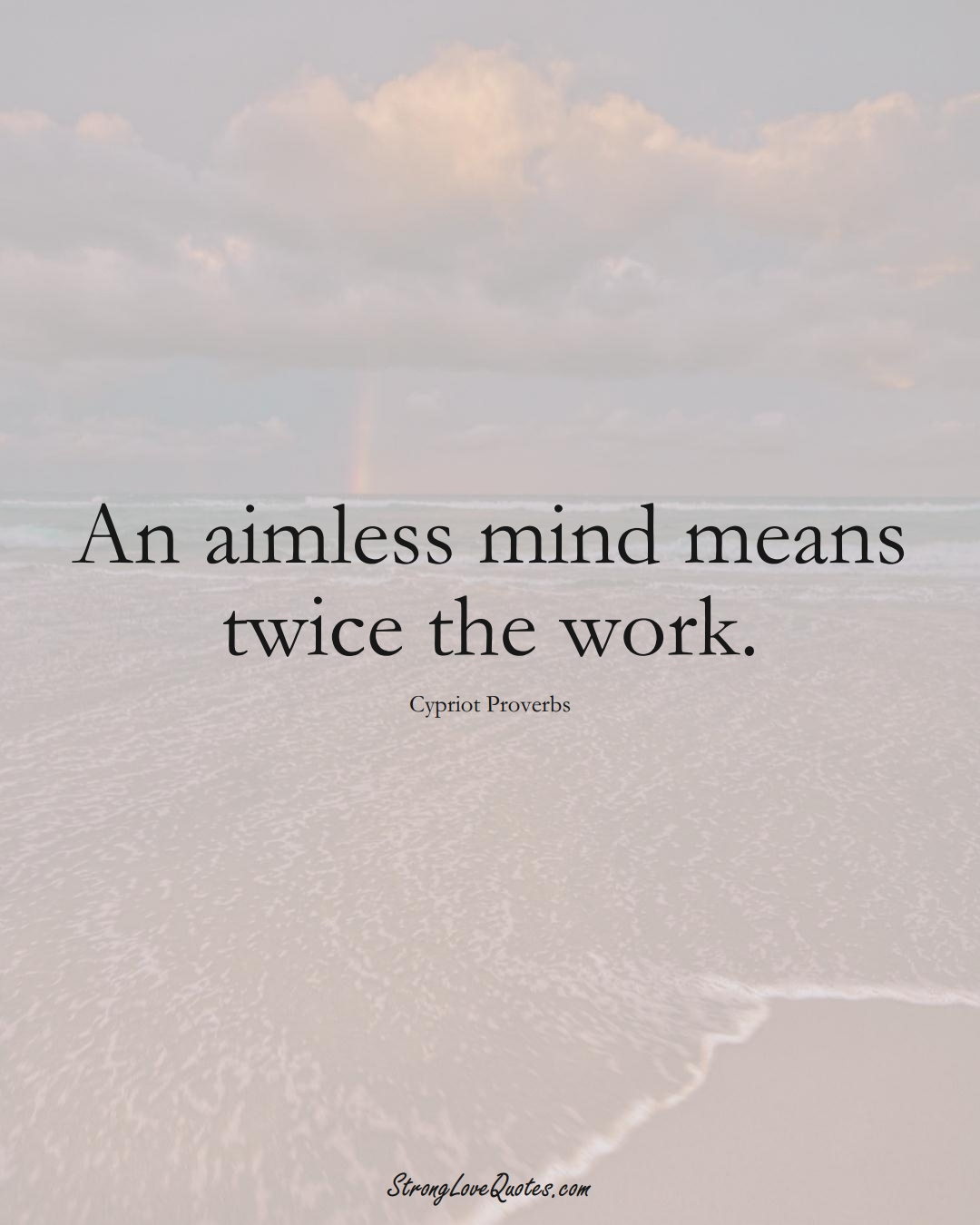 An aimless mind means twice the work. (Cypriot Sayings);  #MiddleEasternSayings