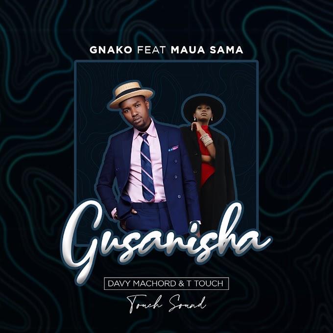 (New AUDIO) | GNako Ft Maua Sama - Gusanisha | Mp3 Download (New Song)
