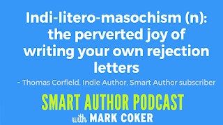 "image reads:  ""Indi-litero=masochism (n): the perverted joy of writing your own rejection letters"""