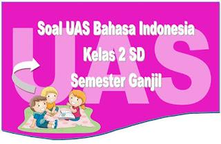 Soal UAS Bahasa Indonesia Semester Ganjil Kelas 2 SD Plus Kunci Jawaban