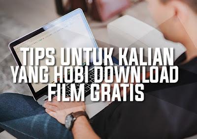 Tips Untuk Kalian Yang Hobi Download Film Gratis