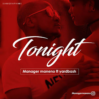 Manager Maneno Ft. Yardbash - Tonight