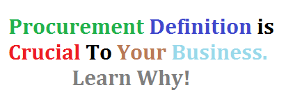 Procurement Definition is Crucial To Your Business. Learn Why!