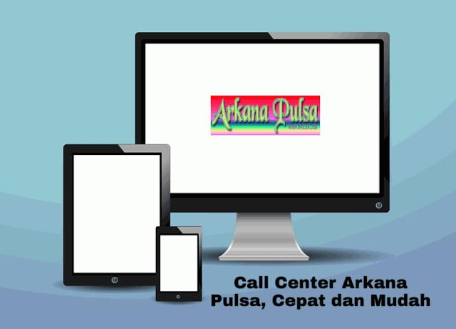 Call Center Arkana Pulsa, Cepat dan Mudah