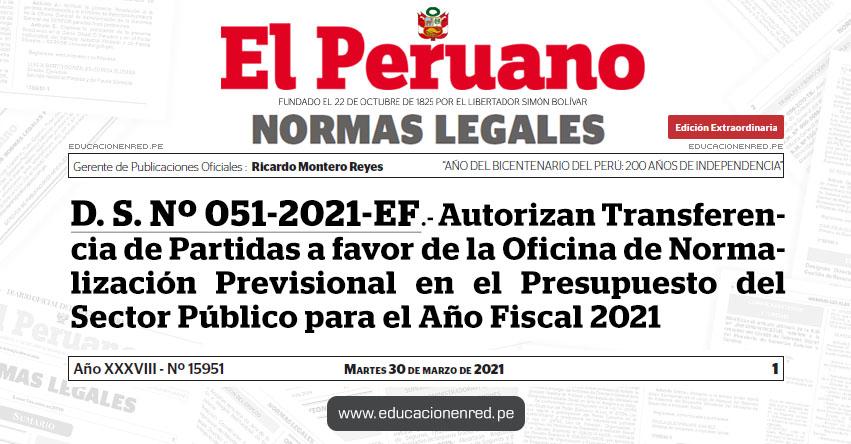 D. S. Nº 051-2021-EF.- Autorizan Transferencia de Partidas a favor de la Oficina de Normalización Previsional en el Presupuesto del Sector Público para el Año Fiscal 2021