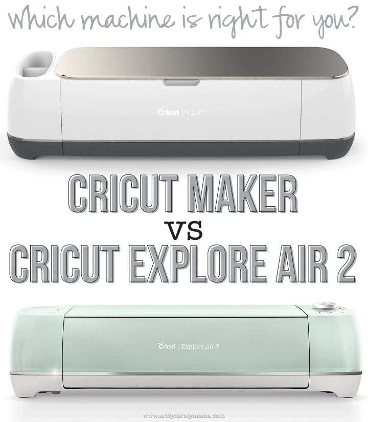 Cricut Maker vs  Cricut Explore Air 2 | artsy-fartsy mama