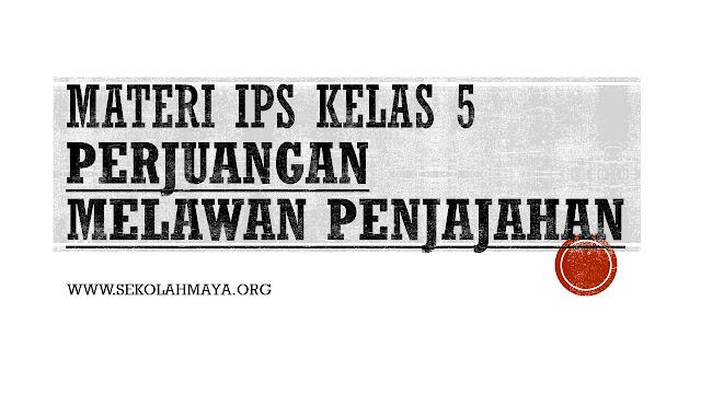 Materi IPS Kelas V: Perjuangan Melawan Penjajahan