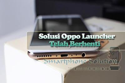 cara mengatasi launcher telah berhenti di hp oppo Nih Solusi OPPO Launcher Telah Berhenti