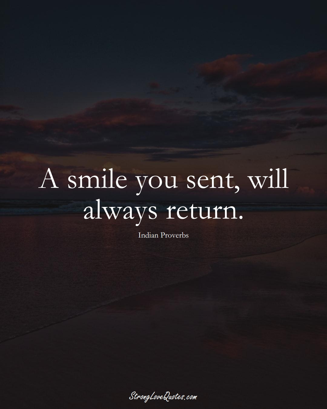 A smile you sent, will always return. (Indian Sayings);  #AsianSayings