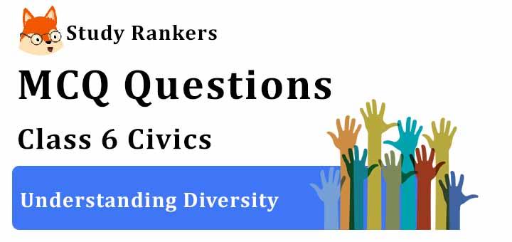 MCQ Questions for Class 6 Civics: Ch 1 Understanding Diversity
