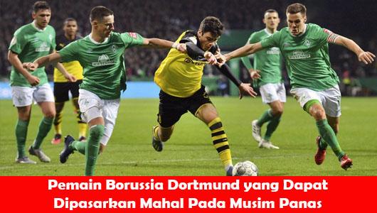 Pemain Borussia Dortmund yang Dapat Dipasarkan Mahal Pada Musim Panas