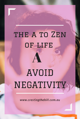 The #AtoZChallenge - A is for Avoid Negativity in people, places and habits