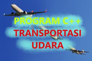 Membuat Program Transportasi Udara di Bahasa Pemrograman C++ dan C