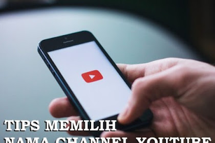 Tips Memilih Nama Channel Youtube