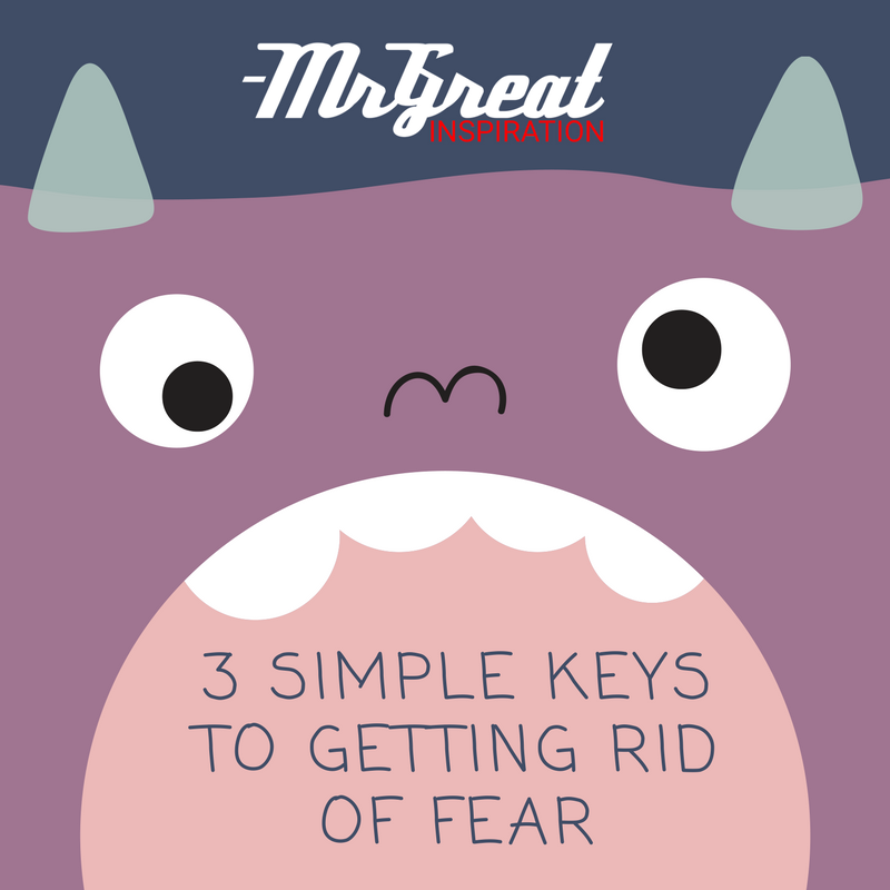 3 Simple Keys to Getting Rid of Fear by Mr Great Inspiration