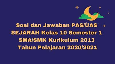 Soal dan Jawaban PAS/UAS SEJARAH Kelas 10 Semester 1 SMA/SMK/MA Kurikulum 2013 TP 2020/2021