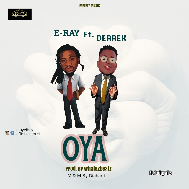 [Music] E-Ray Oya Ft. Derek (Prod. By Whalezbeatz)