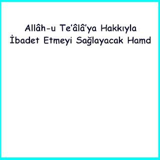 Allâh-u Te'âlâ'ya Hakkıyla İbadet Etmeyi Sağlayacak Hamd