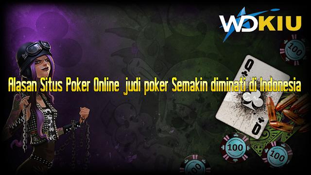 Alasan Situs Poker Online judi poker Semakin diminati di Indonesia
