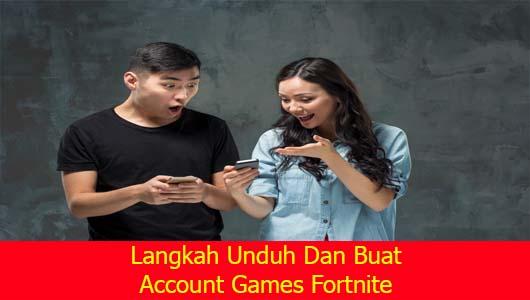 Langkah Unduh Dan Buat Account Games Fortnite