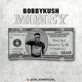 [Music]: Bobby Kuush – Money (prod. By Mk) Download mp3 Audio music IMG