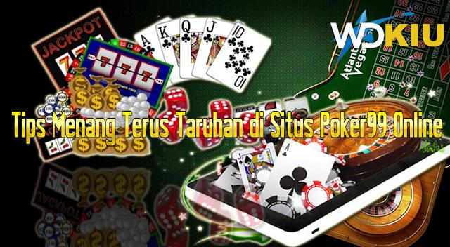 Tips Menang Terus Taruhan di Situs Poker99 Online