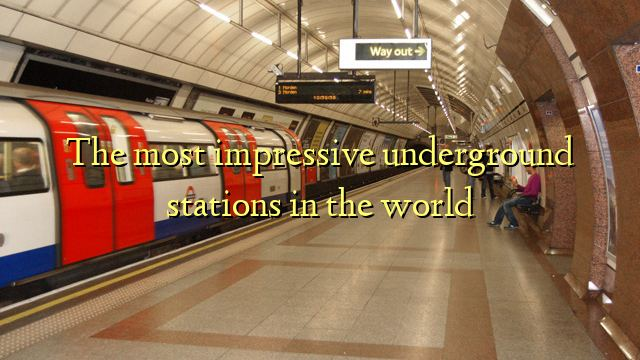The most impressive underground stations in the world