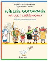"""Dagmar von Cramm, il. Rotraut Susanne Berner, """"Wielkie gotowanie na ulicy Czereśniowej. Przepisy na cztery pory roku"""""""