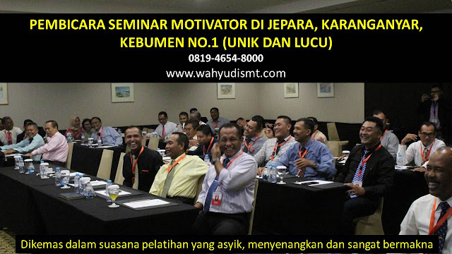 PEMBICARA SEMINAR MOTIVATOR DI JEPARA, KARANGANYAR, KEBUMEN  NO.1,  Training Motivasi di JEPARA, KARANGANYAR, KEBUMEN , Softskill Training di JEPARA, KARANGANYAR, KEBUMEN , Seminar Motivasi di JEPARA, KARANGANYAR, KEBUMEN , Capacity Building di JEPARA, KARANGANYAR, KEBUMEN , Team Building di JEPARA, KARANGANYAR, KEBUMEN , Communication Skill di JEPARA, KARANGANYAR, KEBUMEN , Public Speaking di JEPARA, KARANGANYAR, KEBUMEN , Outbound di JEPARA, KARANGANYAR, KEBUMEN , Pembicara Seminar di JEPARA, KARANGANYAR, KEBUMEN
