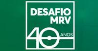 Desafio MRV 40 Anos mrv.com.br/desafio40anos