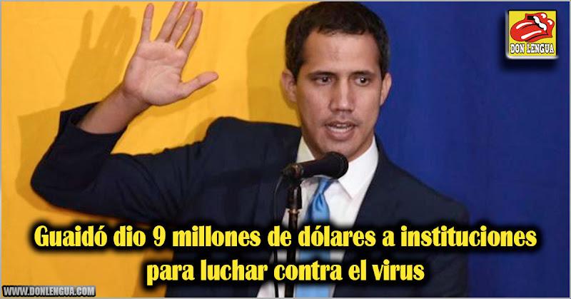 Guaidó dio 9 millones de dólares a instituciones para luchar contra el virus