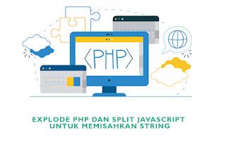 EXPLODE PHP dan SPLIT JAVASCRIPT untuk Memisahkan String