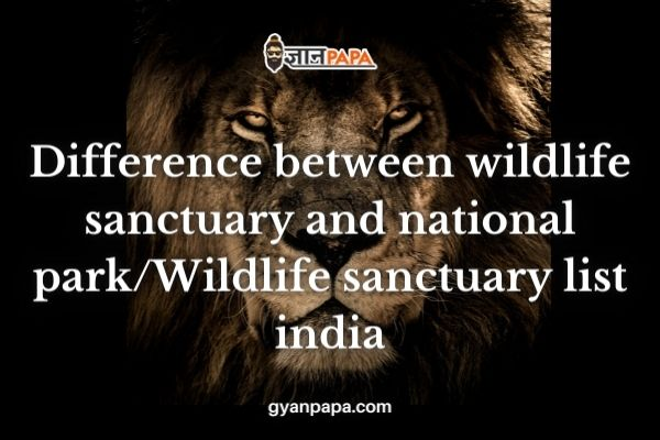 Difference between wildlife sanctuary and national park - Wildlife sanctuary list india