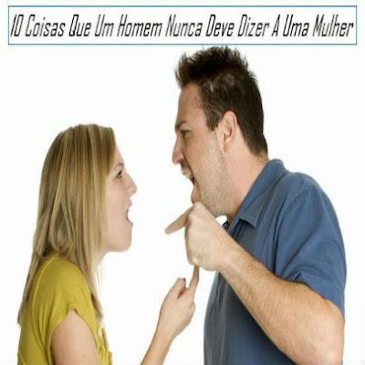 Coisas que um homem nunca deve dizer a uma mulher