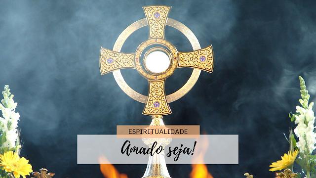 amado seja o Santíssimo Sacramento do Altar