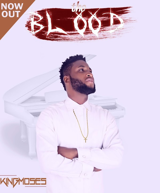 [Gospel Music + Lyrics] King Moses – The Blood