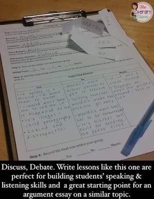 "My students love to debate, or ""argue"" as they often call it, but few are comfortable speaking in front of the class. In this high-interest activity, students discuss, debate, and write about what they would do if they received an inappropriate image of a classmate on their cell phone. Students will form their own opinions, debate with a small group, and reflect on the activity."