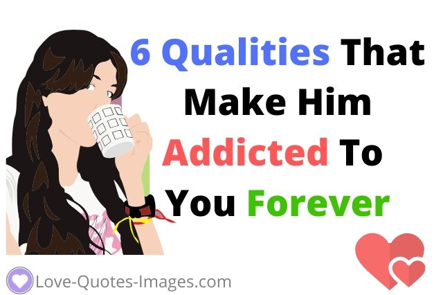 That Qualities Make Him Addicted To You Forever