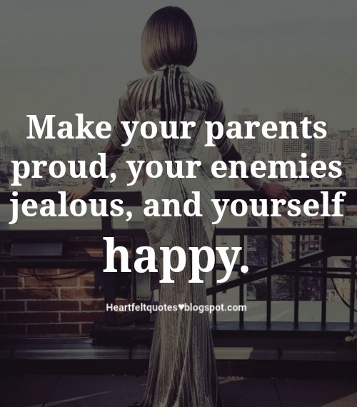 Make Your Mom Proud Quotes: Make Your Parents Proud, Your Enemies Jealous, And