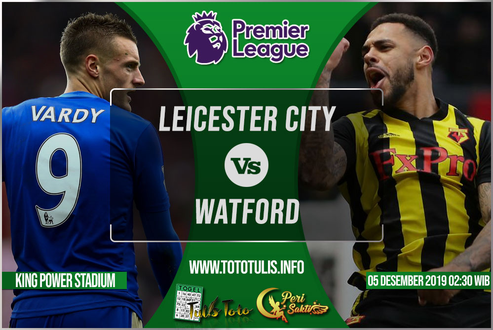 Prediksi Leicester City vs Watford 05 Desember 2019