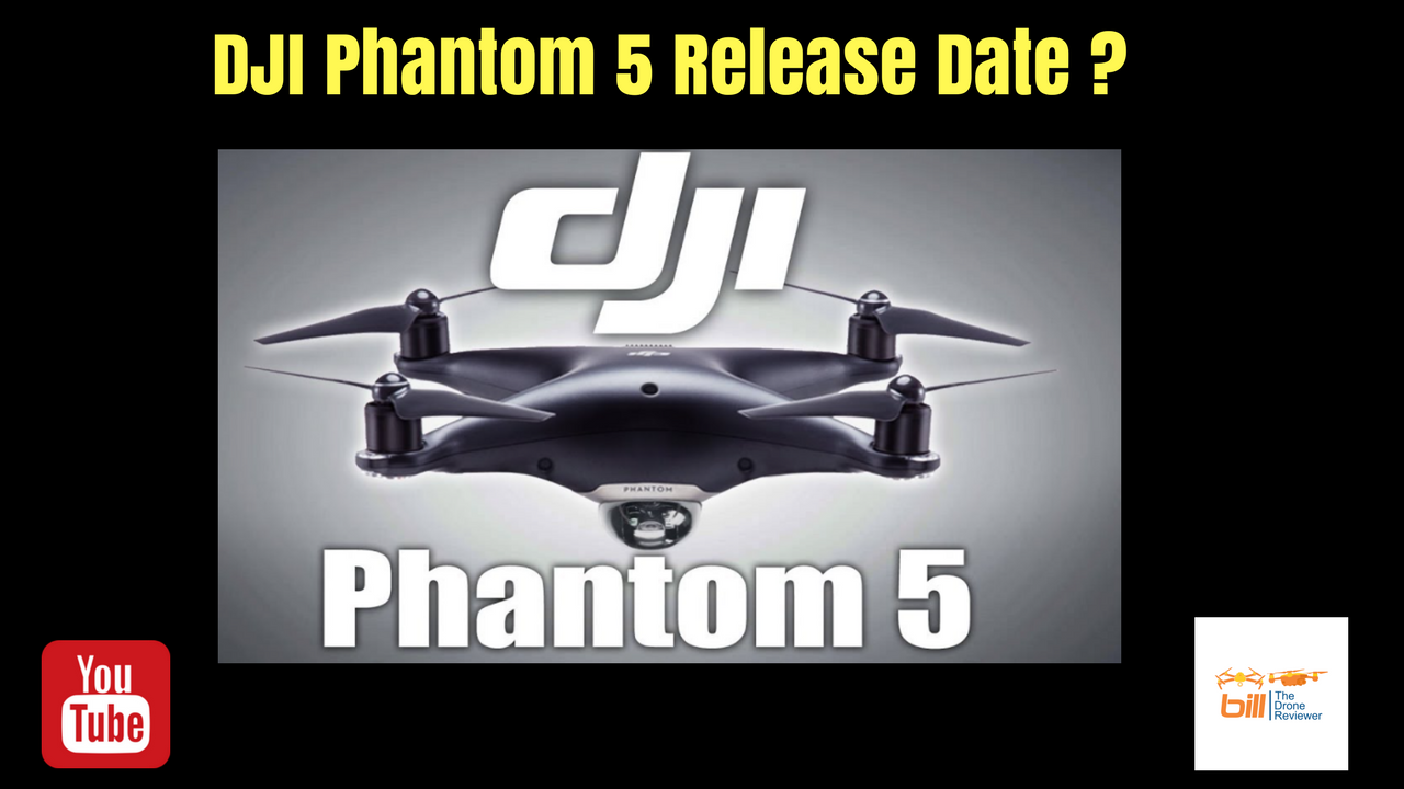 In This Video Bill From The Drone Reviewer Gives Us A Possible DJI Phantom 5 Release Date Reasoning Behind And Several