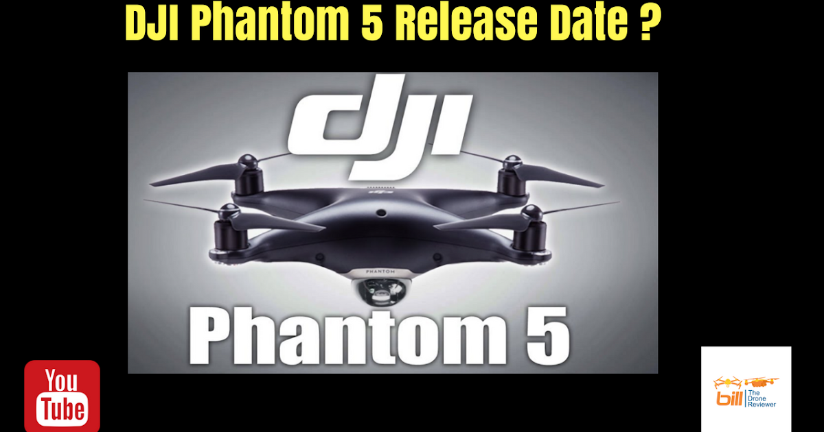 Bill The Drone Reviewer DJI Phantom 5 Release Date