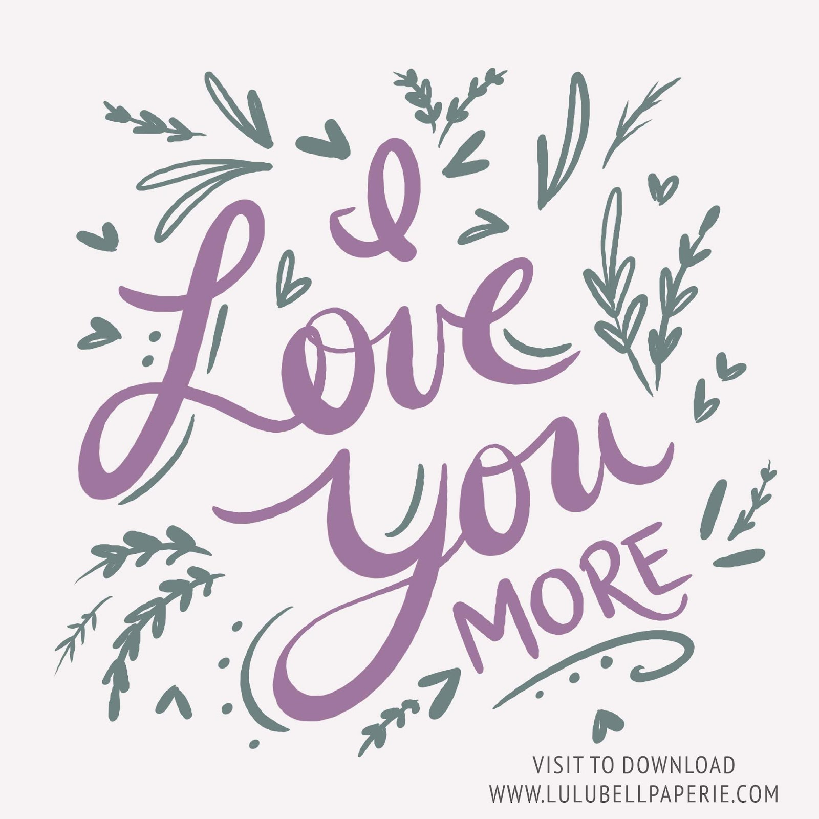 "Free ""I Love You More"" cute hand lettered typography digital art print with hand drawn leaves. In purple, mint, and blush pink."