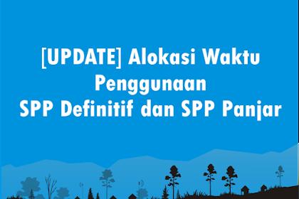 [UPDATE] Alokasi Waktu Penggunaan SPP Definitif dan SPP Panjar