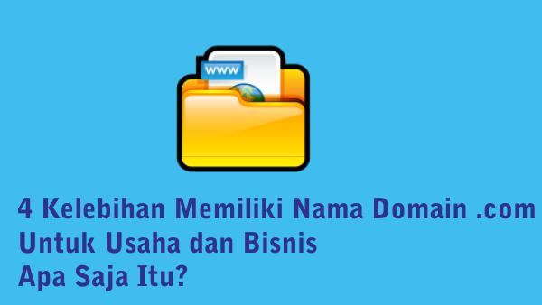 4 Kelebihan Memilih Nama Domain .Com