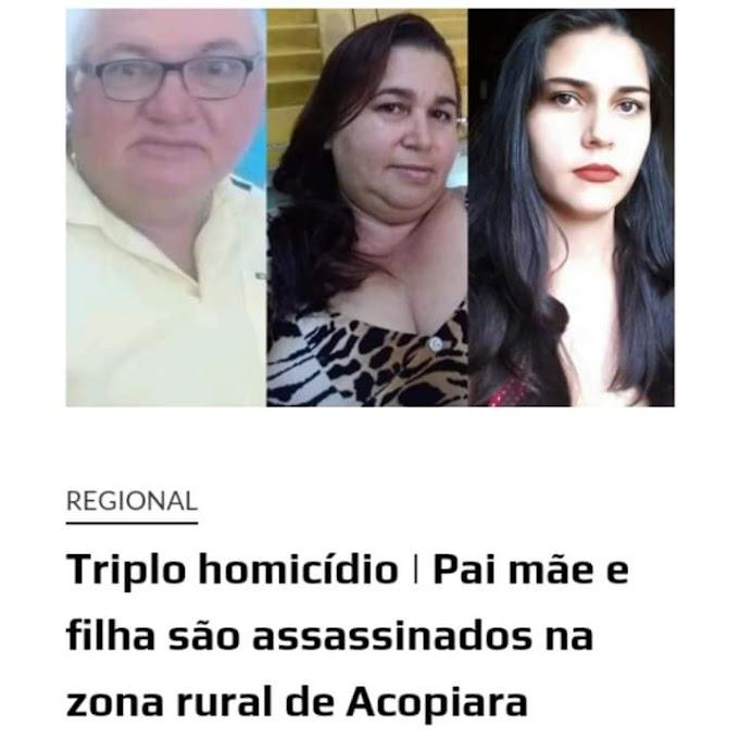 PAI, MÃE E FILHA FORAM ASSASSINADOS NA ZONA RURAL DE ACOPIARA CEARÁ