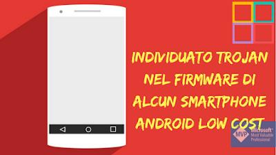 Individuato%2Btrojan%2Bnel%2Bfirmware%2Bdi%2Balcun%2Bsmartphone%2Bandroid%2Blow%2Bcost - Individuato trojan nel firmware di alcun smartphone android low cost